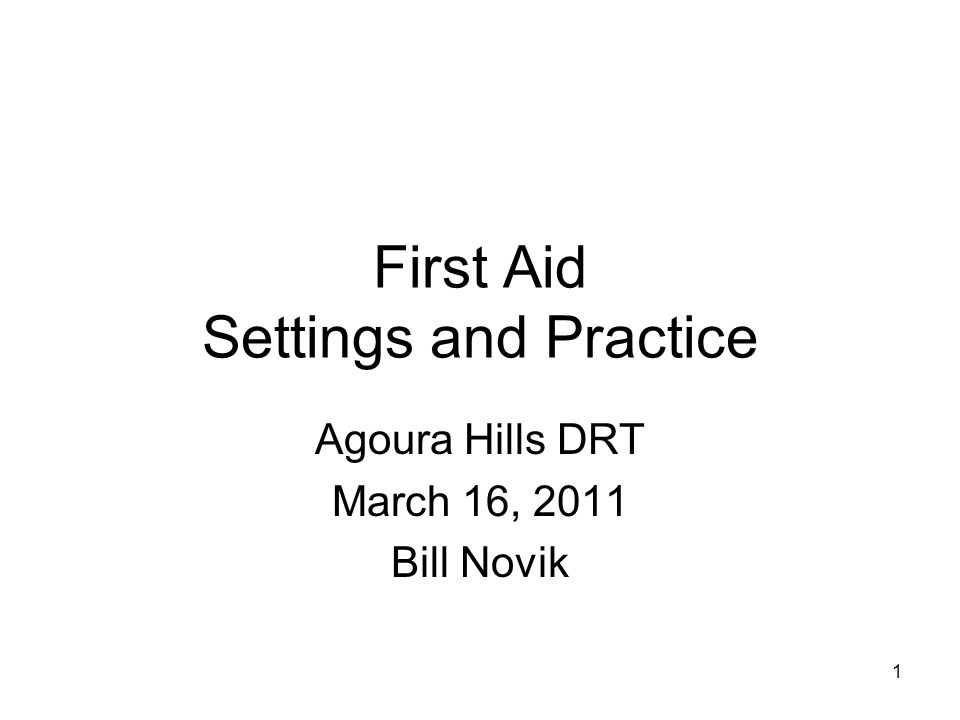 1 First Aid Settings and Practice Agoura Hills DRT March 16, 2011 Bill Novik