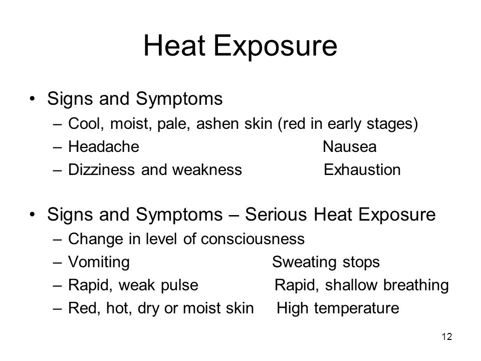 12 Heat Exposure Signs and Symptoms –Cool, moist, pale, ashen skin (red in early stages) –Headache Nausea –Dizziness and weakness Exhaustion Signs and Symptoms – Serious Heat Exposure –Change in level of consciousness –Vomiting Sweating stops –Rapid, weak pulse Rapid, shallow breathing –Red, hot, dry or moist skin High temperature