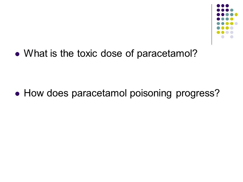 What is the toxic dose of paracetamol How does paracetamol poisoning progress