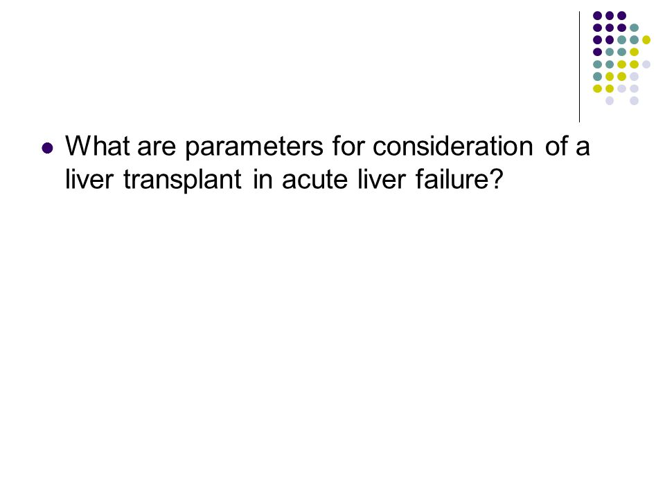 What are parameters for consideration of a liver transplant in acute liver failure?