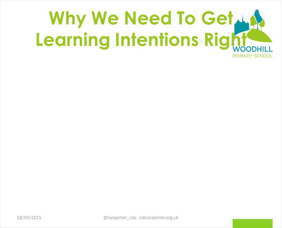 Why We Need To Get Learning Intentions Right 18/04/2015@carpenter_rob robcarpenter.org.uk