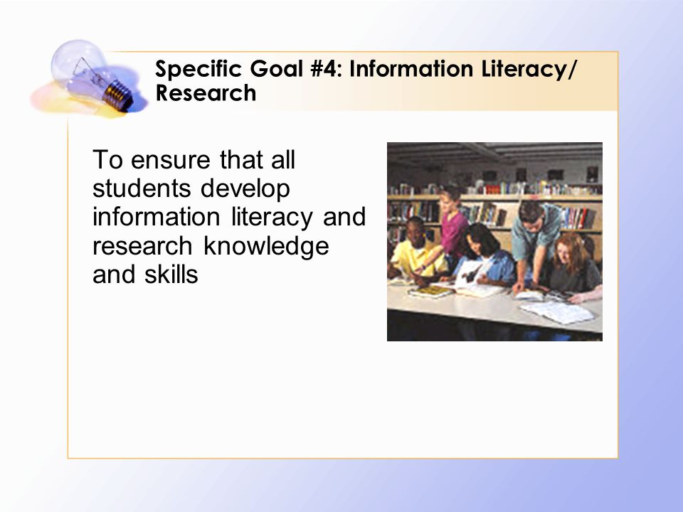 To ensure that all students develop information literacy and research knowledge and skills Specific Goal #4: Information Literacy/ Research