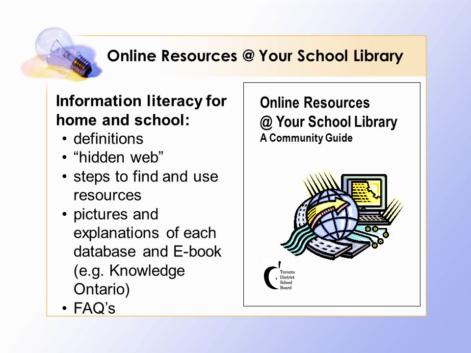 Online Resources @ Your School Library Online Resources @ Your School Library A Community Guide Information literacy for home and school: definitions