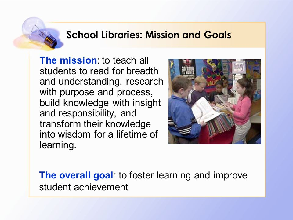 The mission: to teach all students to read for breadth and understanding, research with purpose and process, build knowledge with insight and responsibility, and transform their knowledge into wisdom for a lifetime of learning.