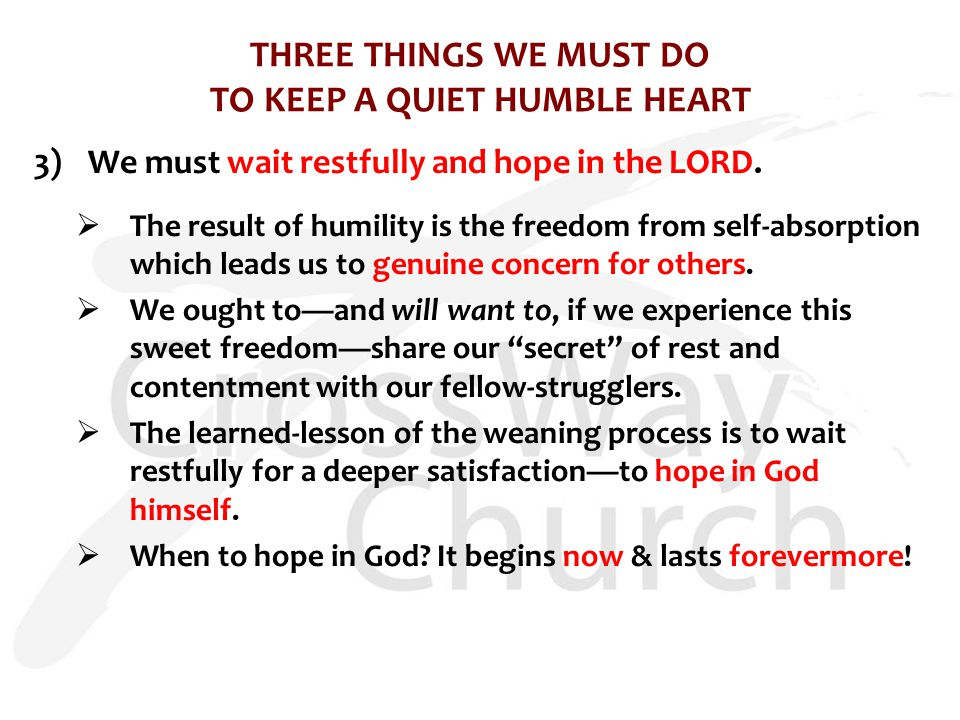 THREE THINGS WE MUST DO TO KEEP A QUIET HUMBLE HEART 3)We must wait restfully and hope in the LORD.