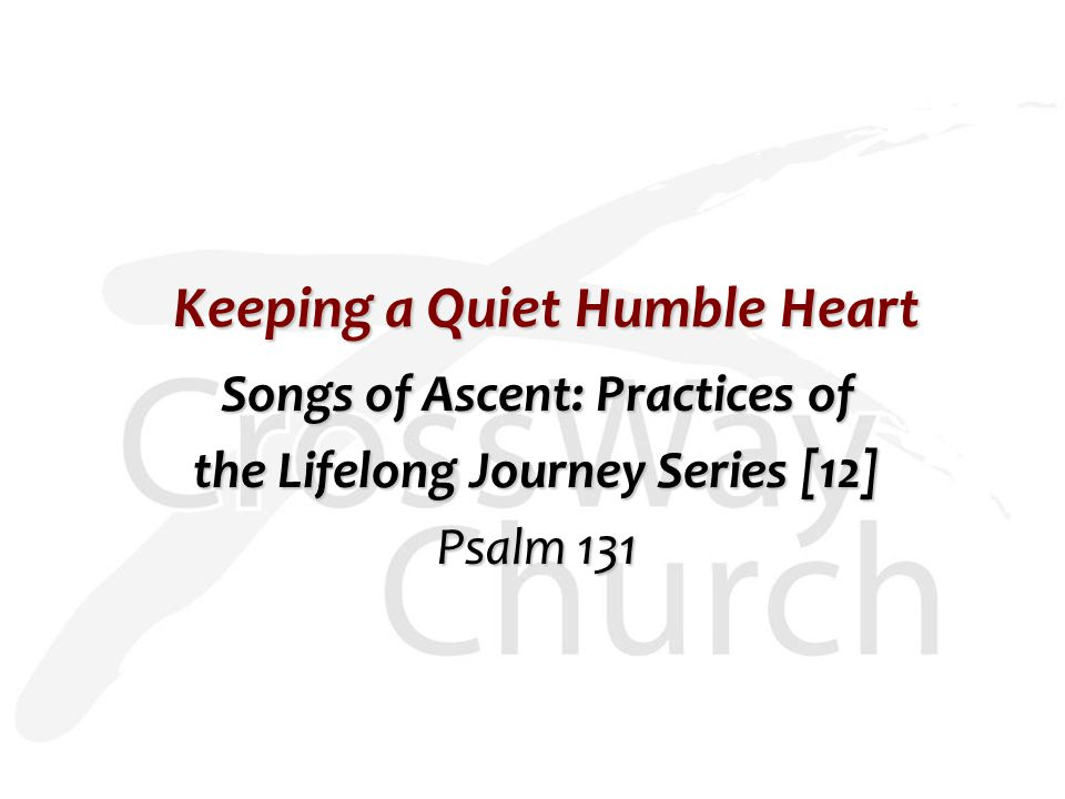 Psalm 131 [ESV] A Song of Ascents.