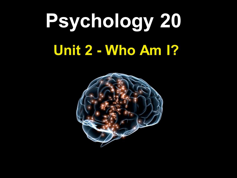 Psychology 20 Unit 2 - Who Am I