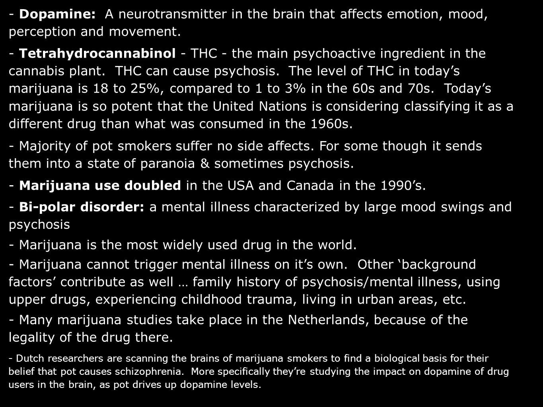 - Dopamine: A neurotransmitter in the brain that affects emotion, mood, perception and movement. - Tetrahydrocannabinol - THC - the main psychoactive