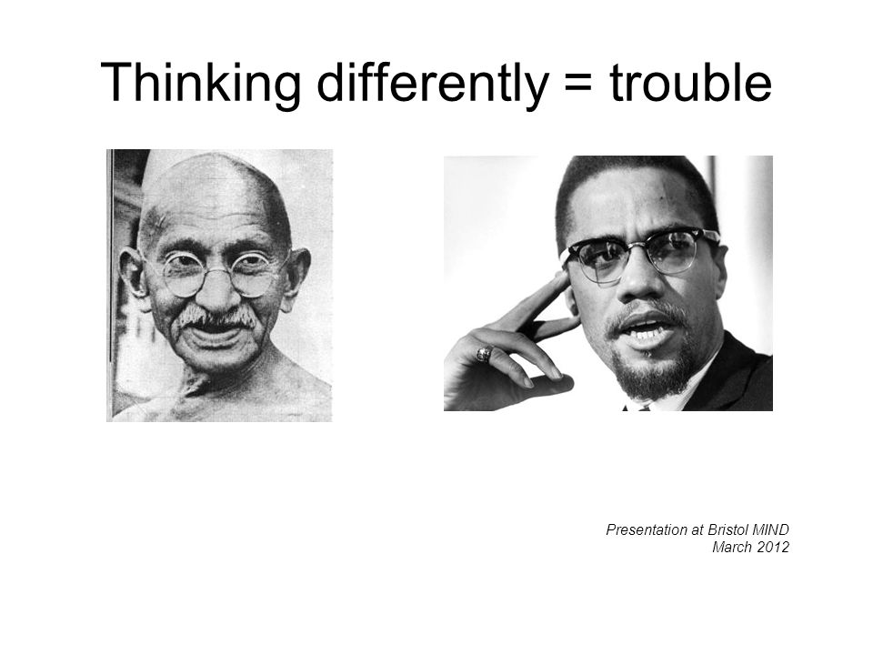 Thinking differently = trouble Presentation at Bristol MIND March 2012
