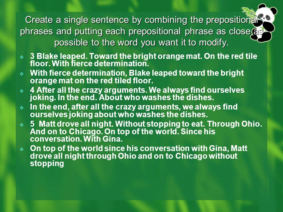 Create a single sentence by combining the prepositional phrases and putting each prepositional phrase as close as possible to the word you want it to modify.