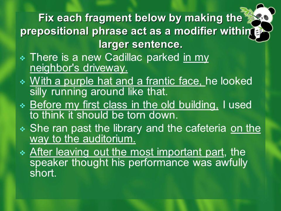 Fix each fragment below by making the prepositional phrase act as a modifier within a larger sentence.