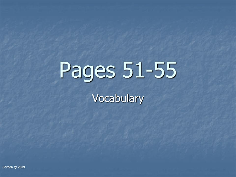 Pages 51-55 Vocabulary Gorfien © 2009