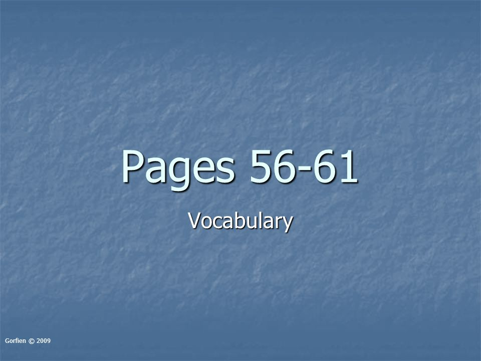 Pages 56-61 Vocabulary Gorfien © 2009