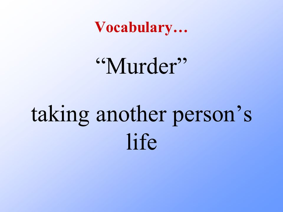 """Vocabulary… """"Murder"""" taking another person's life"""