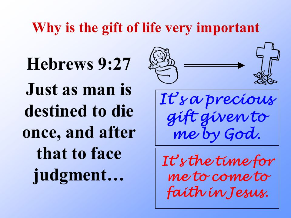 Key Point #1 The gift of life is important because God gives it to me as a time of grace.