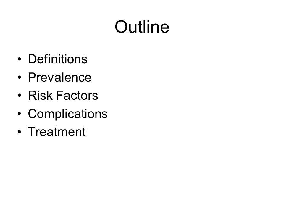 Outline Definitions Prevalence Risk Factors Complications Treatment
