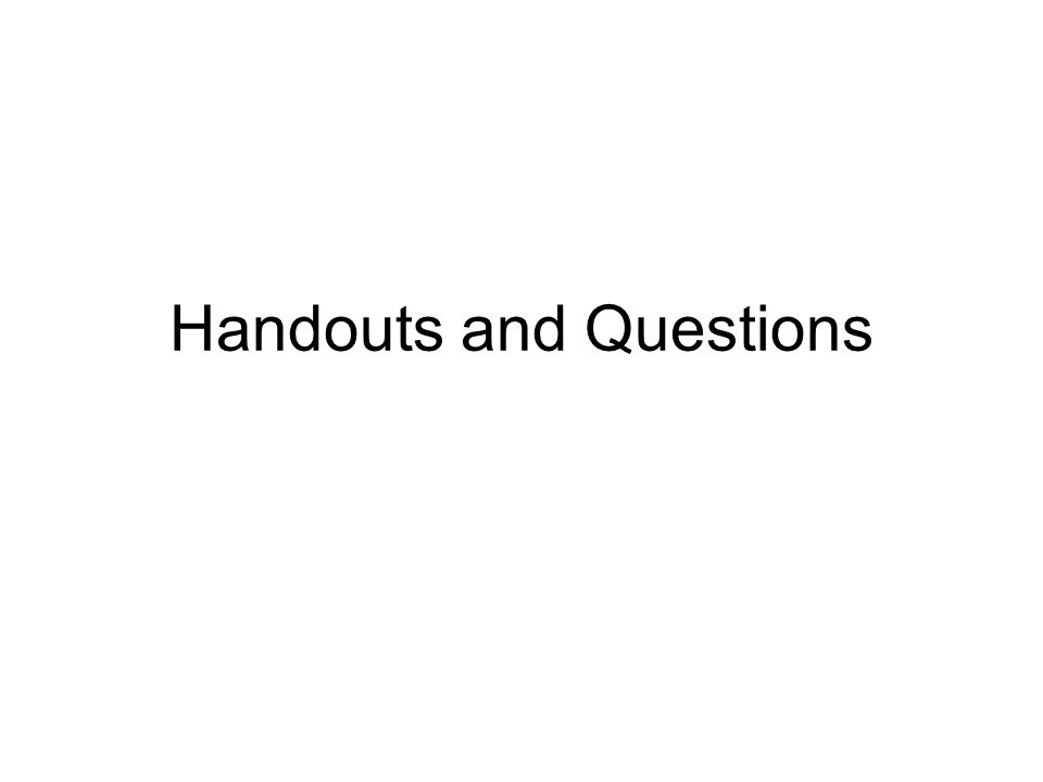 Handouts and Questions