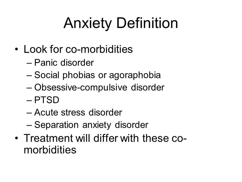 Anxiety Diagnosis Chief Complaints –Manifold complaints –Psychological such as anxiety, tremor, dyspnea, palpitations –Functional such as insomnia, inability to relax, difficulty concentrating ROS –Motor- trembling, twitching, shaking, tense, restless, fatigued –Autonomic- dyspnea, palpitations, tachycardia, sweating, clammy, dry mouth, light-headed, abdominal distress, flushes dysphagia