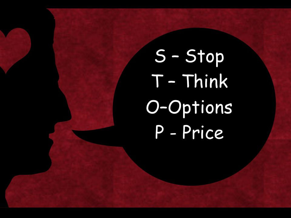 S – Stop T – Think O–Options P - Price