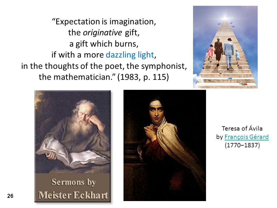 Expectation is imagination, the originative gift, a gift which burns, if with a more dazzling light, in the thoughts of the poet, the symphonist, the mathematician. (1983, p.