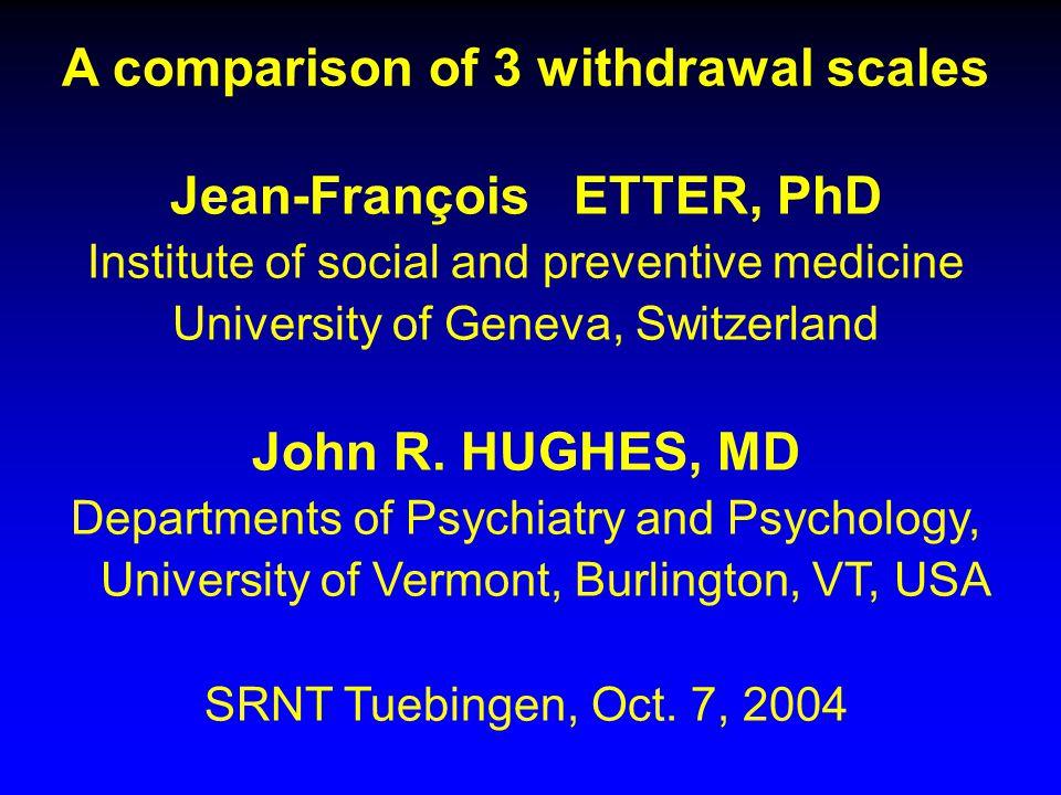 A comparison of 3 withdrawal scales Jean-François ETTER, PhD Institute of social and preventive medicine University of Geneva, Switzerland John R.