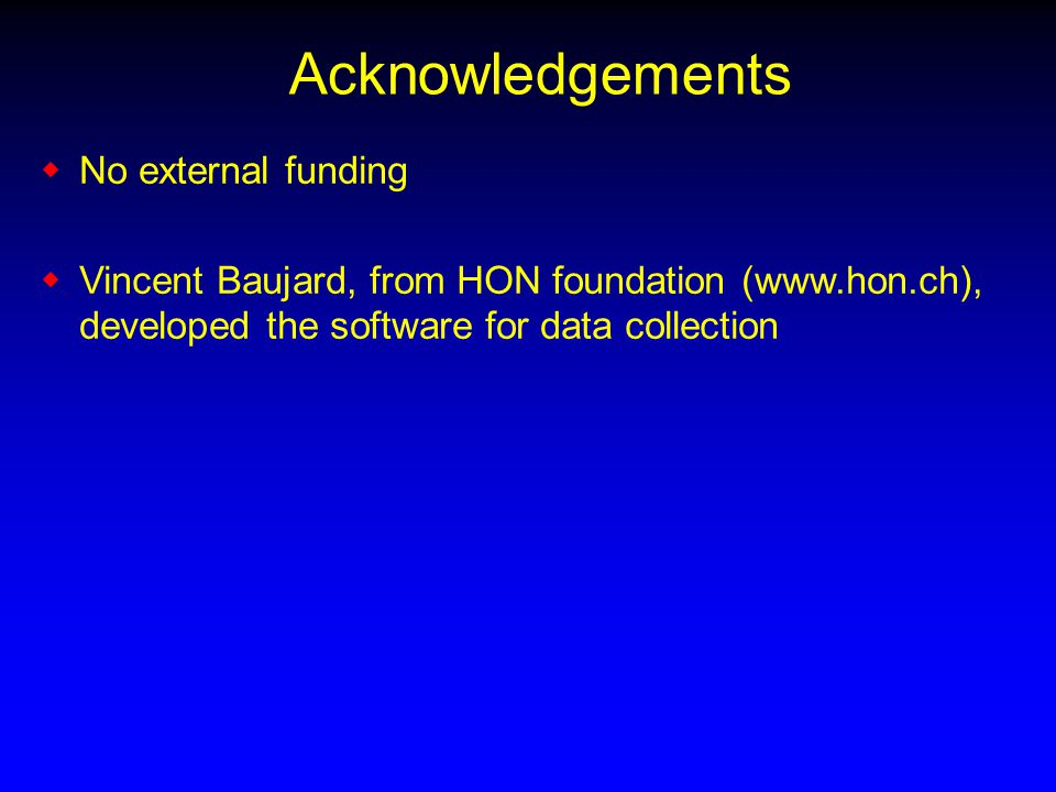 Acknowledgements  No external funding  Vincent Baujard, from HON foundation (www.hon.ch), developed the software for data collection