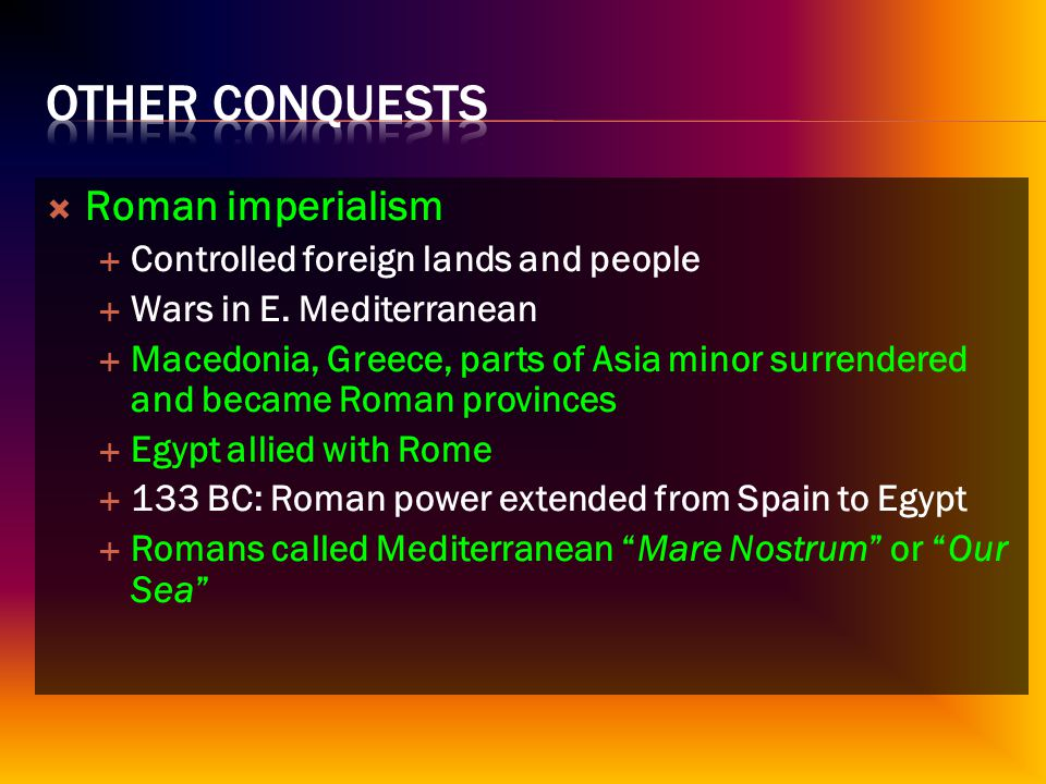  Roman imperialism  Controlled foreign lands and people  Wars in E.