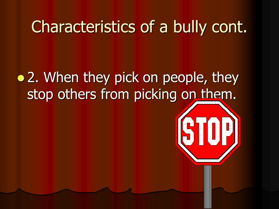 Characteristics of a bully 1. Often lonely and insecure 1. Often lonely and insecure