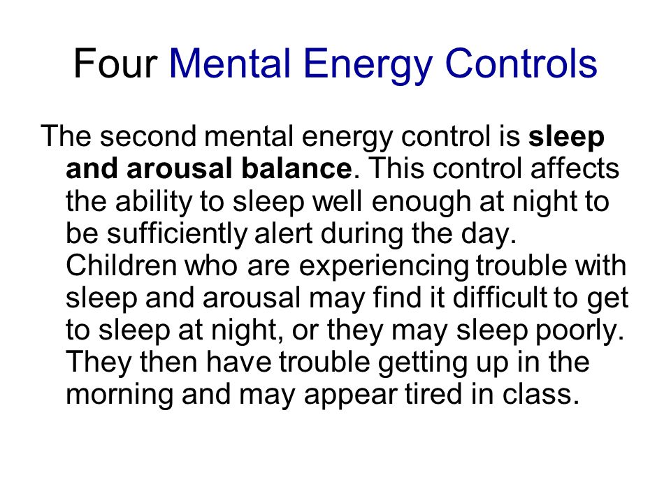 Four Mental Energy Controls The second mental energy control is sleep and arousal balance.
