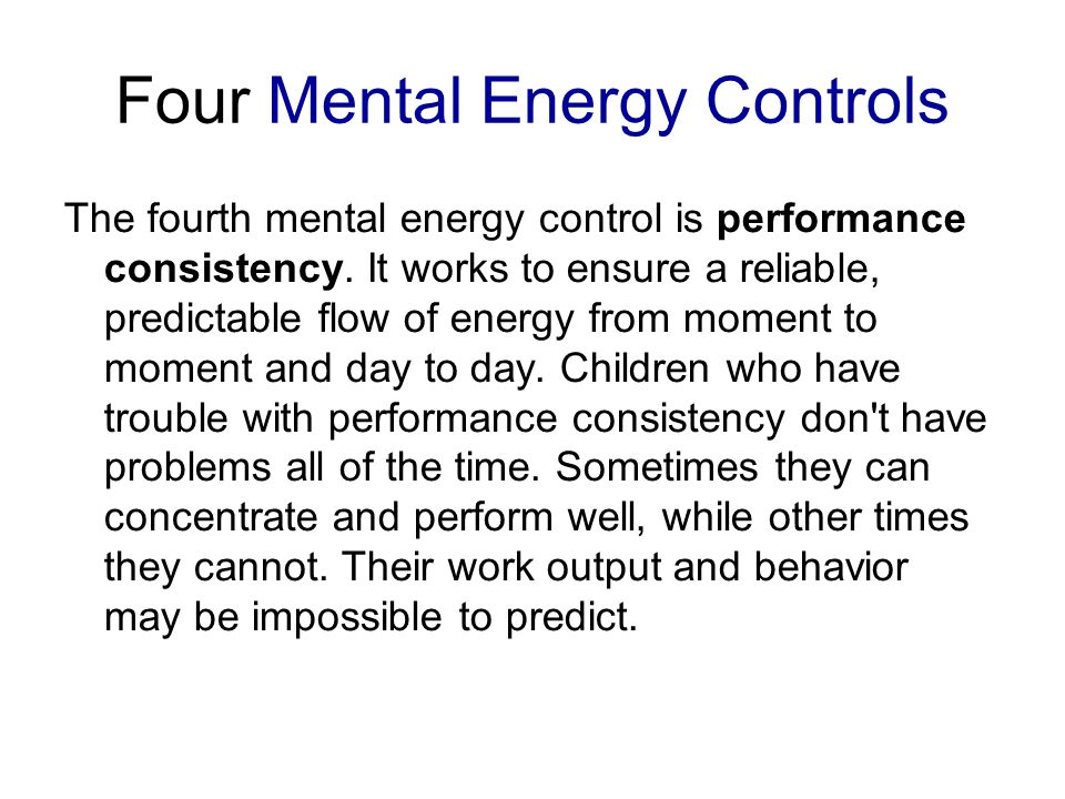 Four Mental Energy Controls The fourth mental energy control is performance consistency.