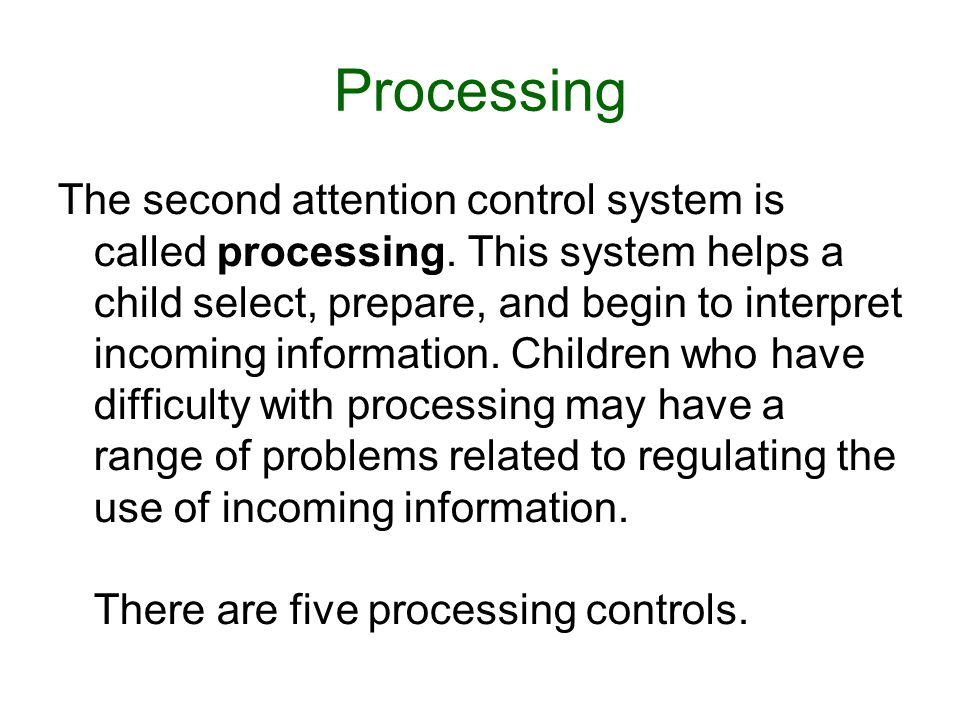 Processing The second attention control system is called processing.