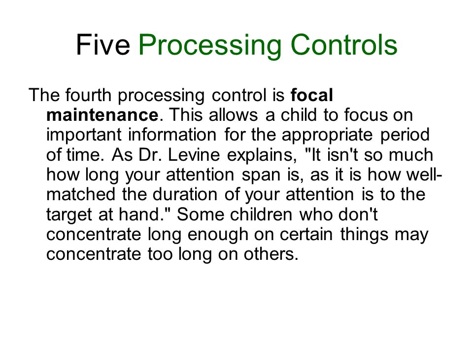 Five Processing Controls The fourth processing control is focal maintenance.