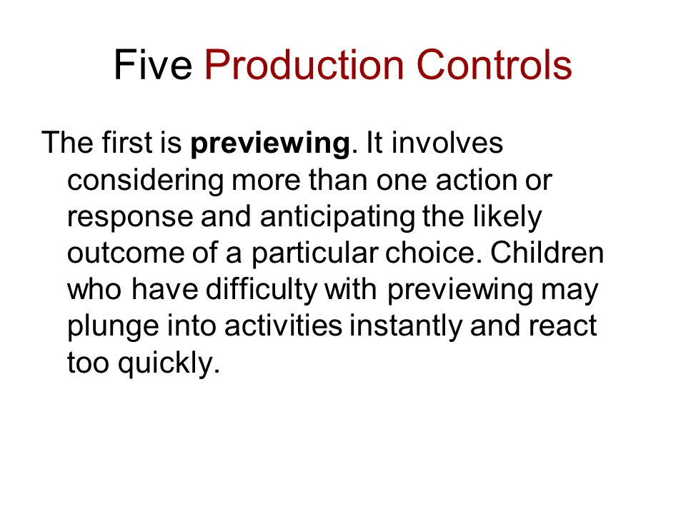 Five Production Controls The first is previewing.