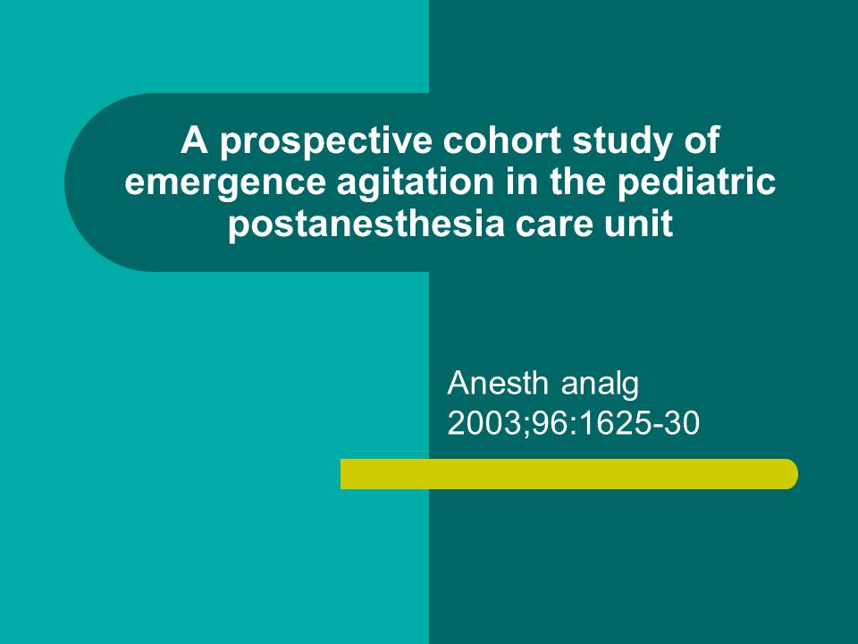 A prospective cohort study of emergence agitation in the pediatric postanesthesia care unit Anesth analg 2003;96:1625-30