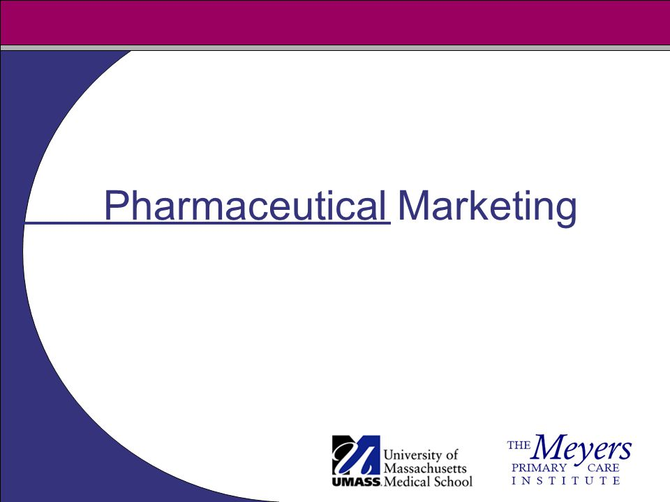 Click to edit Master title style Click to edit Master subtitle style UMASS MEDICAL SCHOOL MEYERS PRIMARY CARE INSTITUTE Click to edit Master title style Click to edit Master text styles Pharmaceutical Marketing