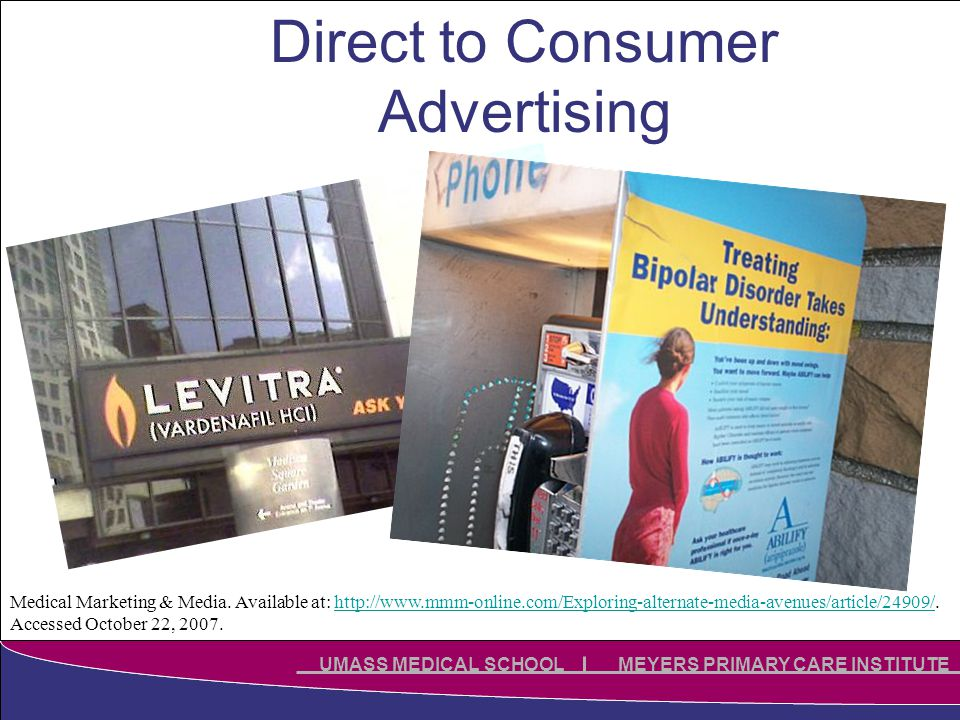 Click to edit Master title style Click to edit Master subtitle style UMASS MEDICAL SCHOOL MEYERS PRIMARY CARE INSTITUTE Direct to Consumer Advertising Medical Marketing & Media.