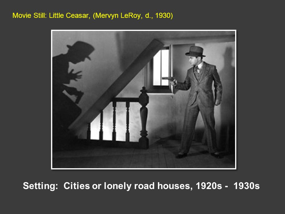 Movie Still: Little Ceasar, (Mervyn LeRoy, d., 1930) Setting: Cities or lonely road houses, 1920s - 1930s