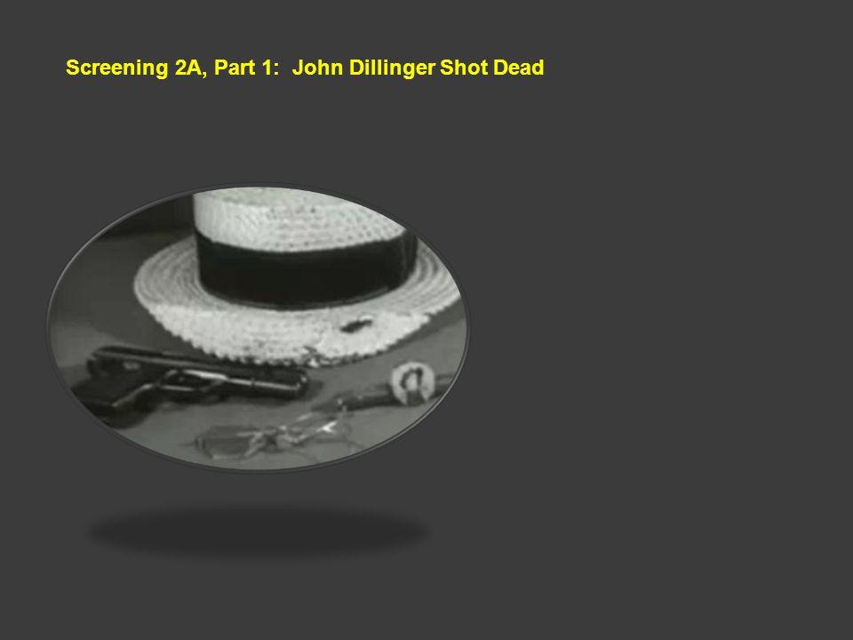 Screening 2A, Part 1: John Dillinger Shot Dead