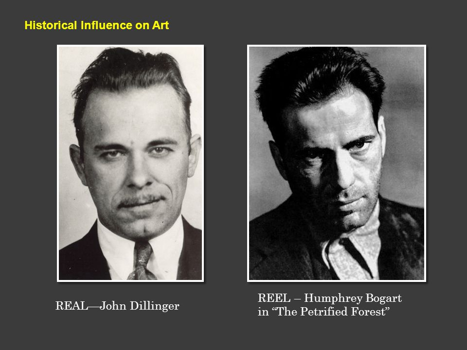 REAL—John Dillinger REEL – Humphrey Bogart in The Petrified Forest Historical Influence on Art