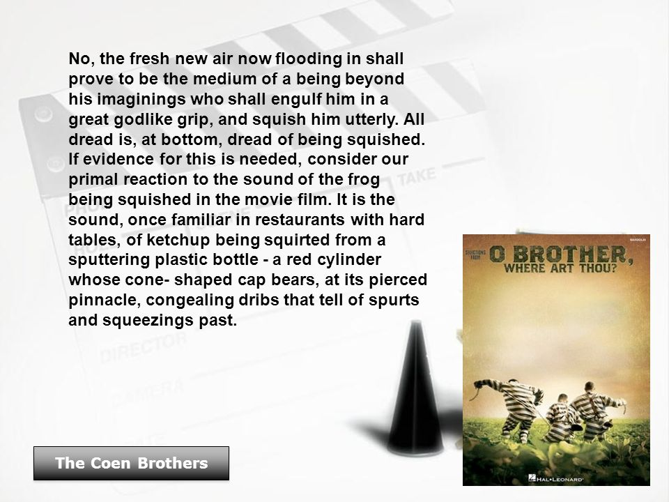 The Coen Brothers No, the fresh new air now flooding in shall prove to be the medium of a being beyond his imaginings who shall engulf him in a great