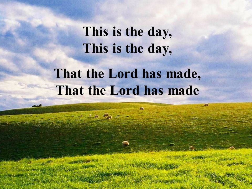 This is the day, That the Lord has made, That the Lord has made