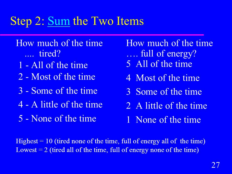 27 Step 2: Sum the Two Items How much of the time....