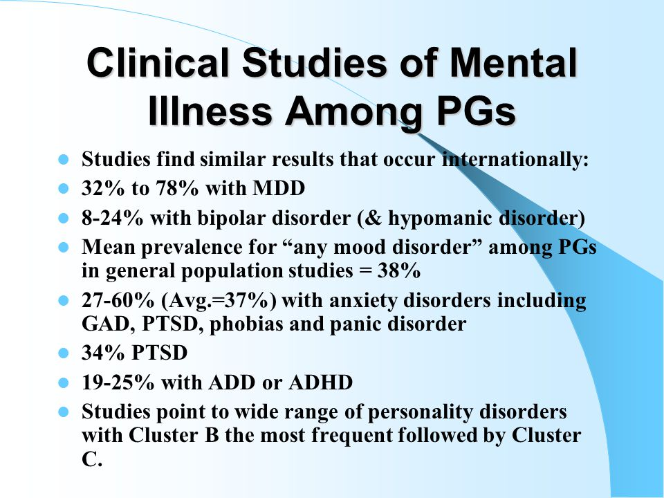Studies of PGs in Prison PG associated with: social anxiety depression substance abuse Impulsiveness current and childhood attention-deficit/ hyperact