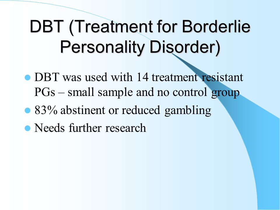 Personality Disorders & PG Cluster B personality disorders related to higher dropout and relapse Gambling and ASPD treatment not studied Cochrane revi