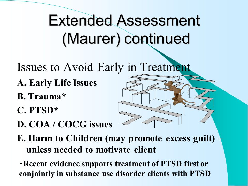 Extended Assessment (Maurer) Hospital referral A. Detox (if actively using drugs will relapse) B. Inpatient Psychiatric – Actively suicidal/ homicidal