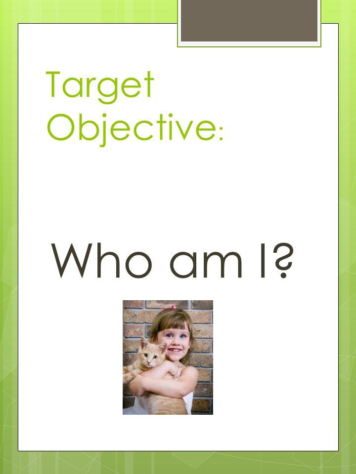 Target Objective : Who am I?