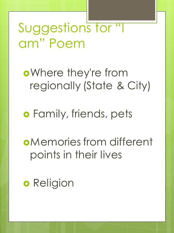 Suggestions for I am Poem  Where they re from regionally (State & City)  Family, friends, pets  Memories from different points in their lives  Religion