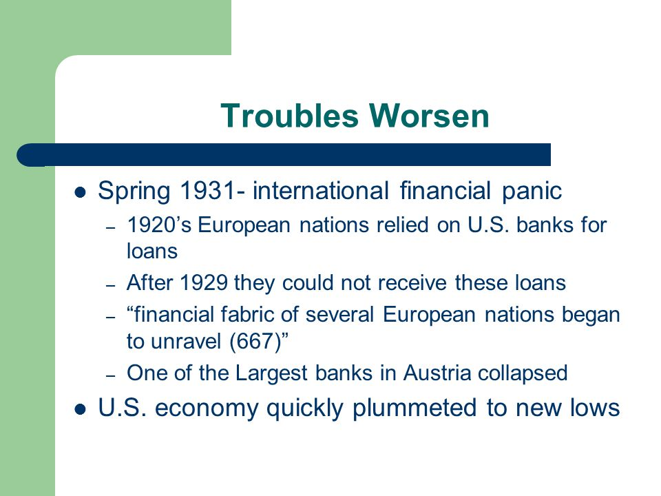 Troubles Worsen Spring 1931- international financial panic – 1920's European nations relied on U.S.