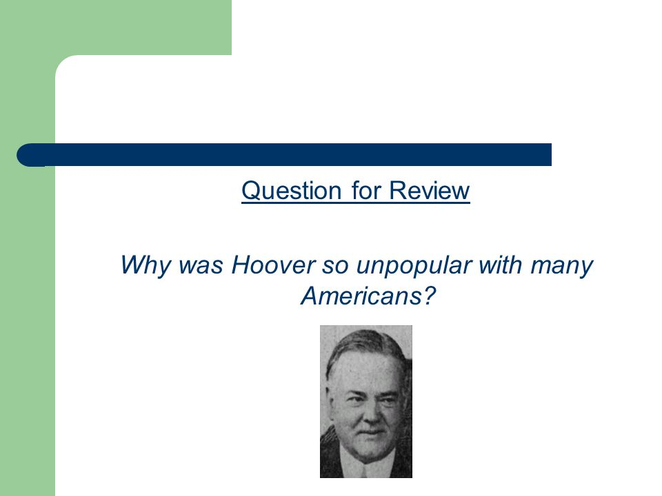 Question for Review Why was Hoover so unpopular with many Americans