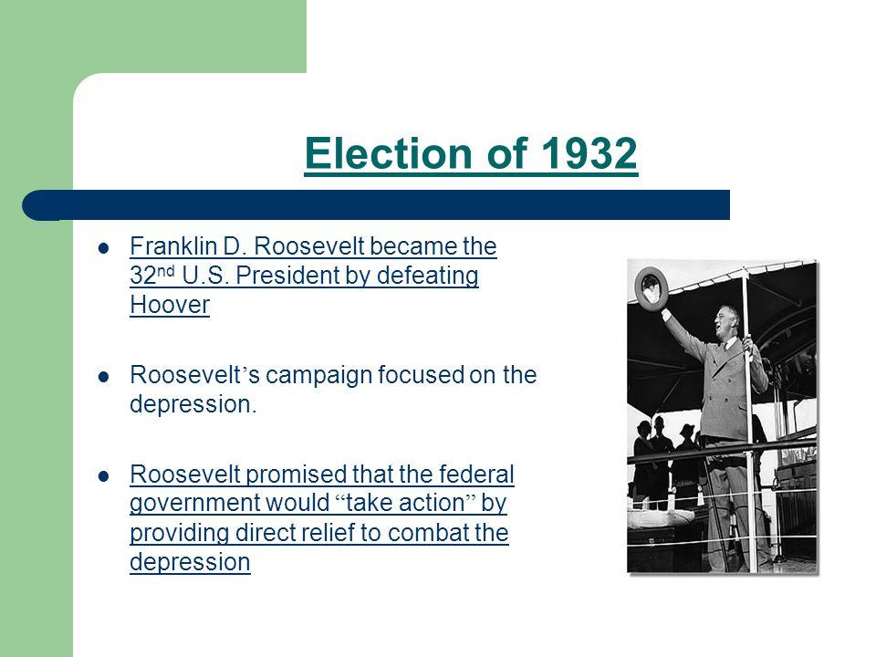 Election of 1932 Franklin D. Roosevelt became the 32 nd U.S.